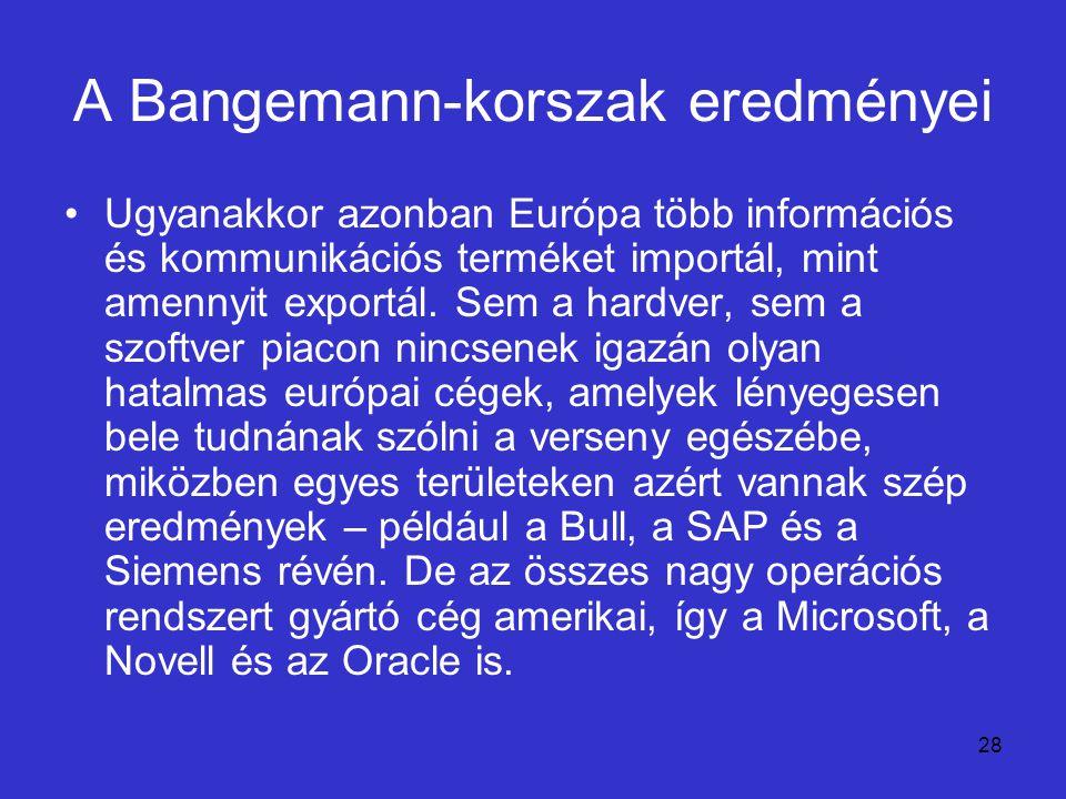 28 A Bangemann-korszak eredményei Ugyanakkor azonban Európa több információs és kommunikációs terméket importál, mint amennyit exportál. Sem a hardver