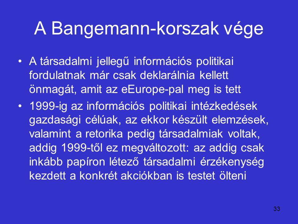 33 A Bangemann-korszak vége A társadalmi jellegű információs politikai fordulatnak már csak deklarálnia kellett önmagát, amit az eEurope-pal meg is te