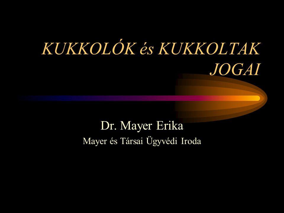 KUKKOLÓK és KUKKOLTAK JOGAI Dr. Mayer Erika Mayer és Társai Ügyvédi Iroda