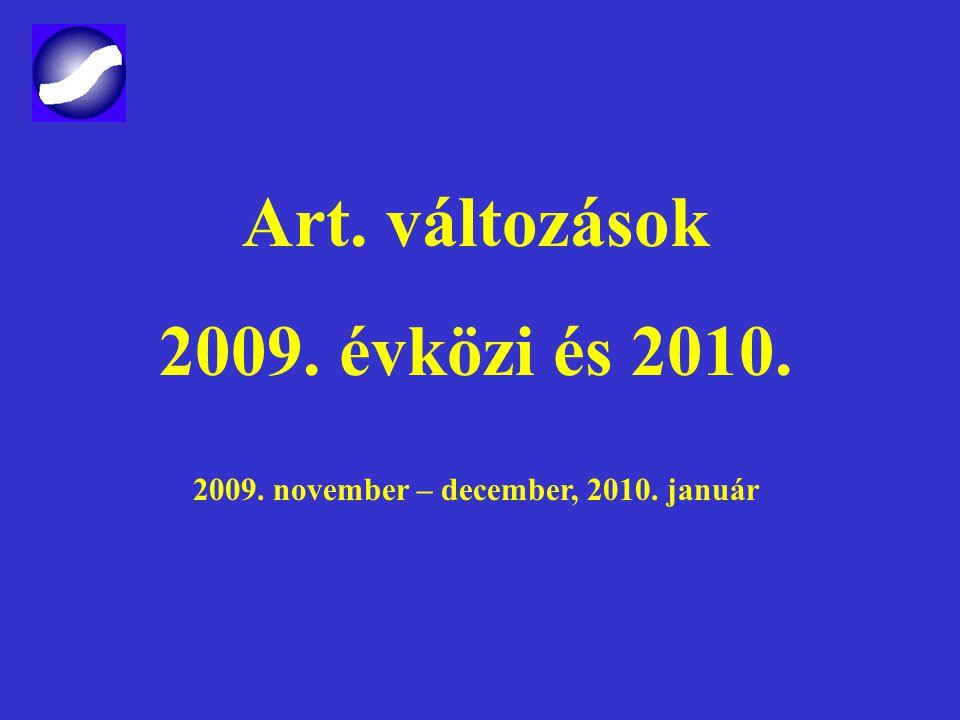 Art. változások 2009. évközi és 2010. 2009. november – december, 2010. január