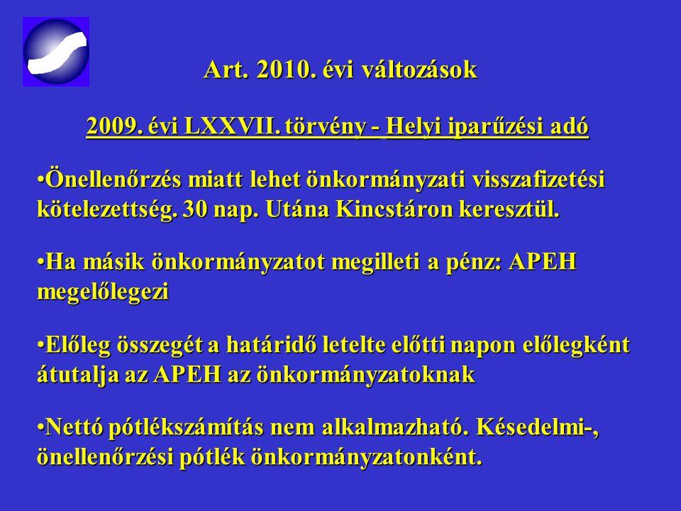 Art. 2010. évi változások Art. 2010. évi változások 2009. évi LXXVII. törvény -Helyi iparűzési adó 2009. évi LXXVII. törvény - Helyi iparűzési adó Bej
