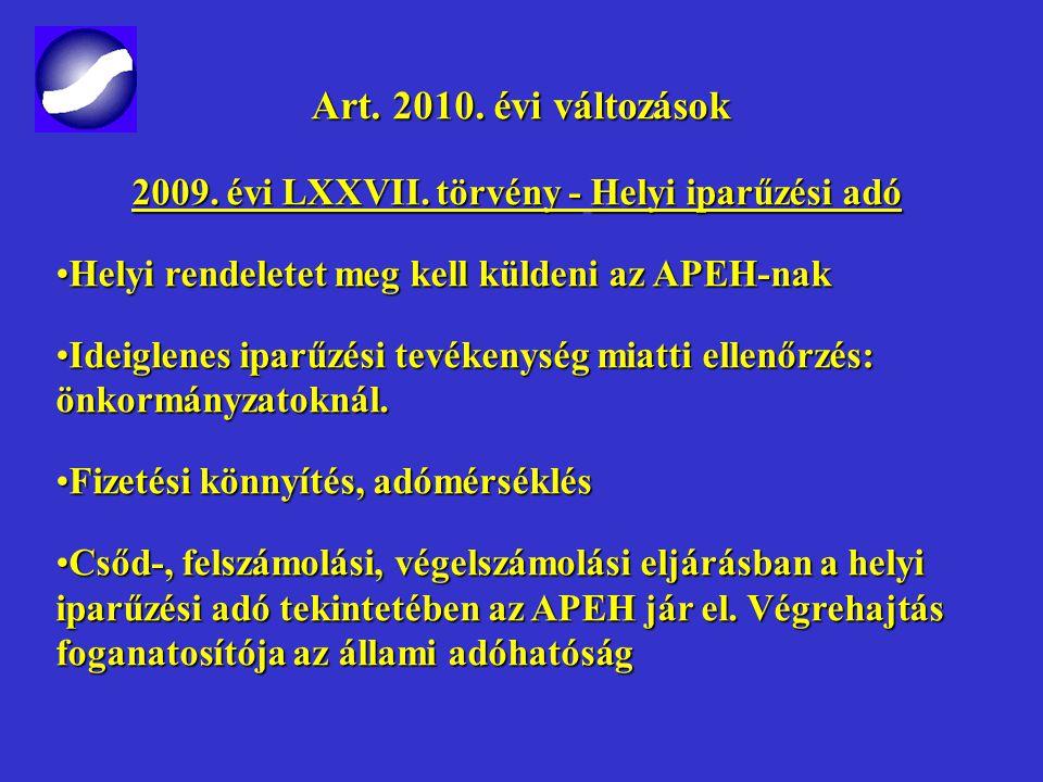 Art. 2010. évi változások Art. 2010. évi változások 2009. évi LXXVII. törvény -Helyi iparűzési adó 2009. évi LXXVII. törvény - Helyi iparűzési adó Öne