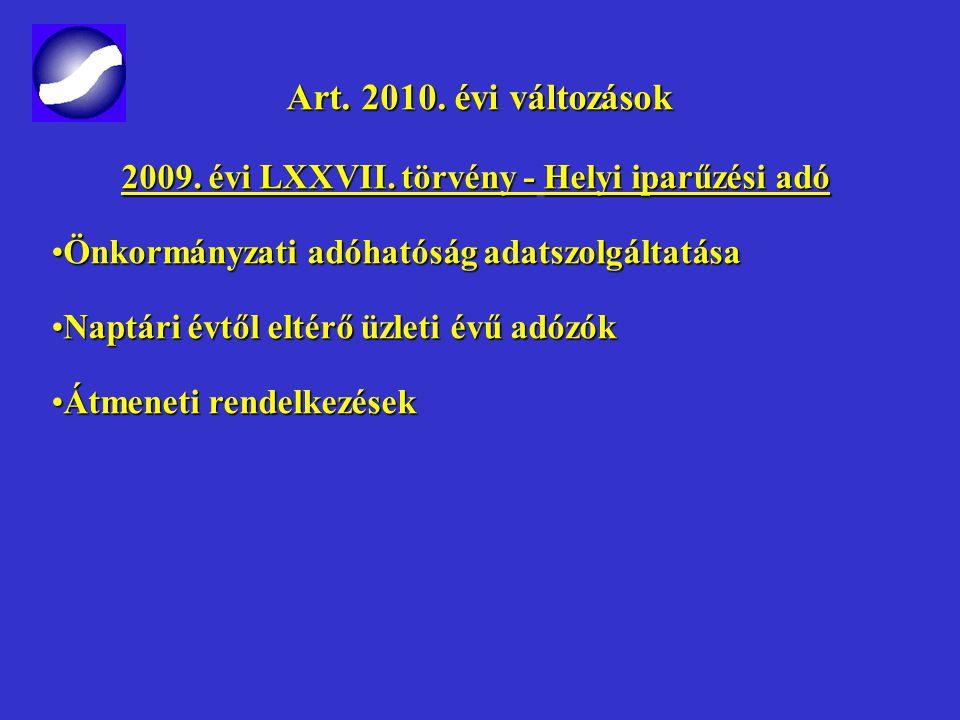 Art. 2010. évi változások Art. 2010. évi változások 2009. évi LXXVII. törvény -Helyi iparűzési adó 2009. évi LXXVII. törvény - Helyi iparűzési adó Hel