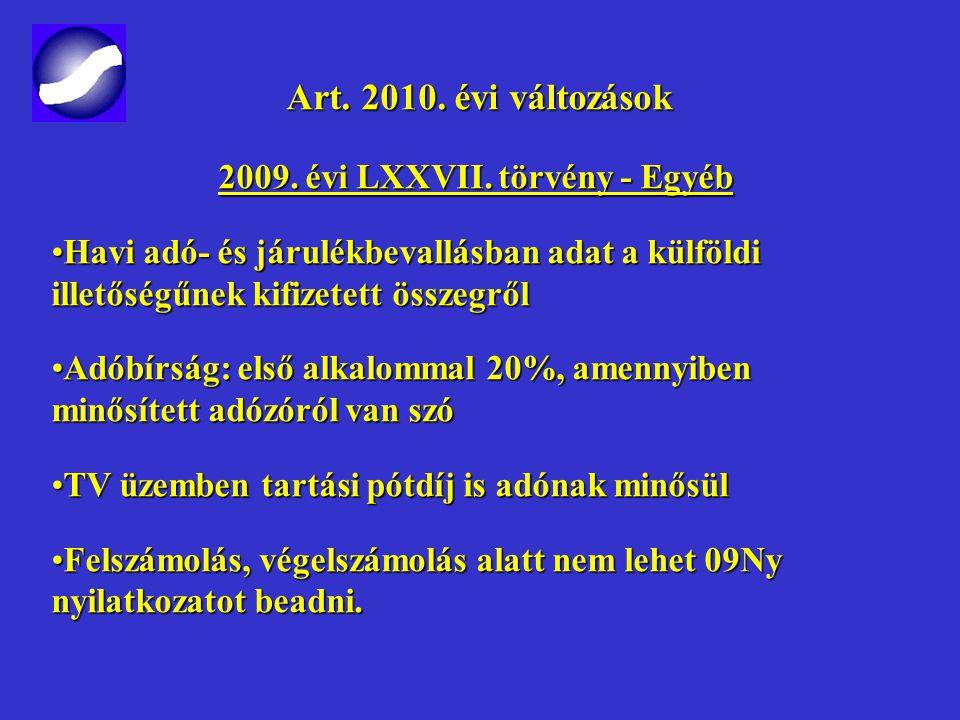 Art. 2010. évi változások Art. 2010. évi változások 2009. évi LXXVII. törvény - Egyéb Ingatlannal rendelkező társaságok bejelentési kötelezettsége a t