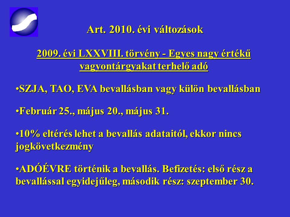Art. 2010. évi változások Art. 2010. évi változások 2009. évi LXXVII. törvény - Egyéb Havi adó- és járulékbevallásban adat a külföldi illetőségűnek ki