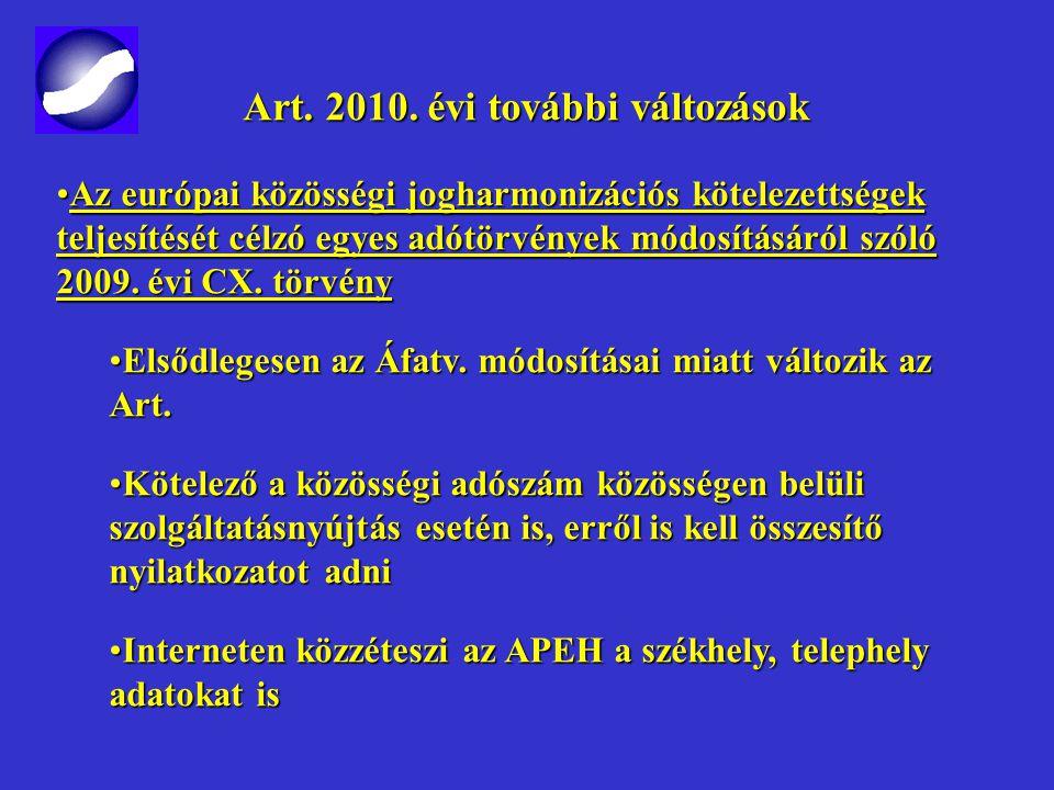 Art. 2010. évi változások Art. 2010. évi változások 2009. évi LXXVIII. törvény - Egyes nagy értékű vagyontárgyakat terhelő adó SZJA, TAO, EVA bevallás