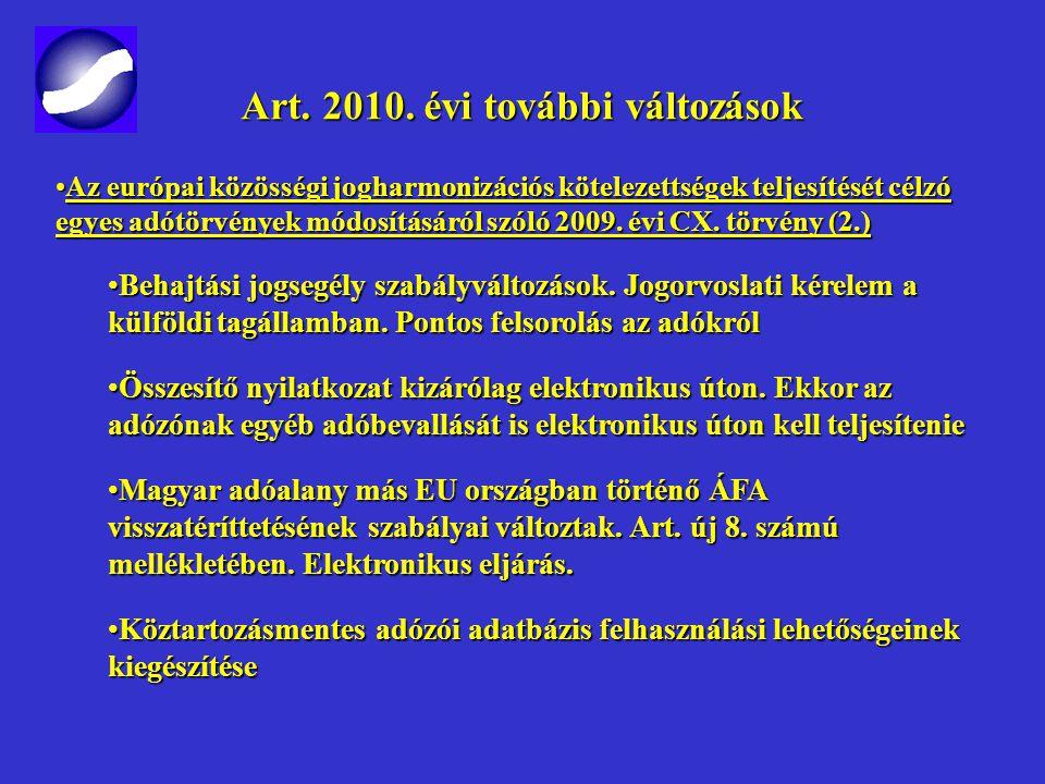 Art. 2010. évi további változások Art. 2010. évi további változások Az európai közösségi jogharmonizációs kötelezettségek teljesítését célzó egyes adó