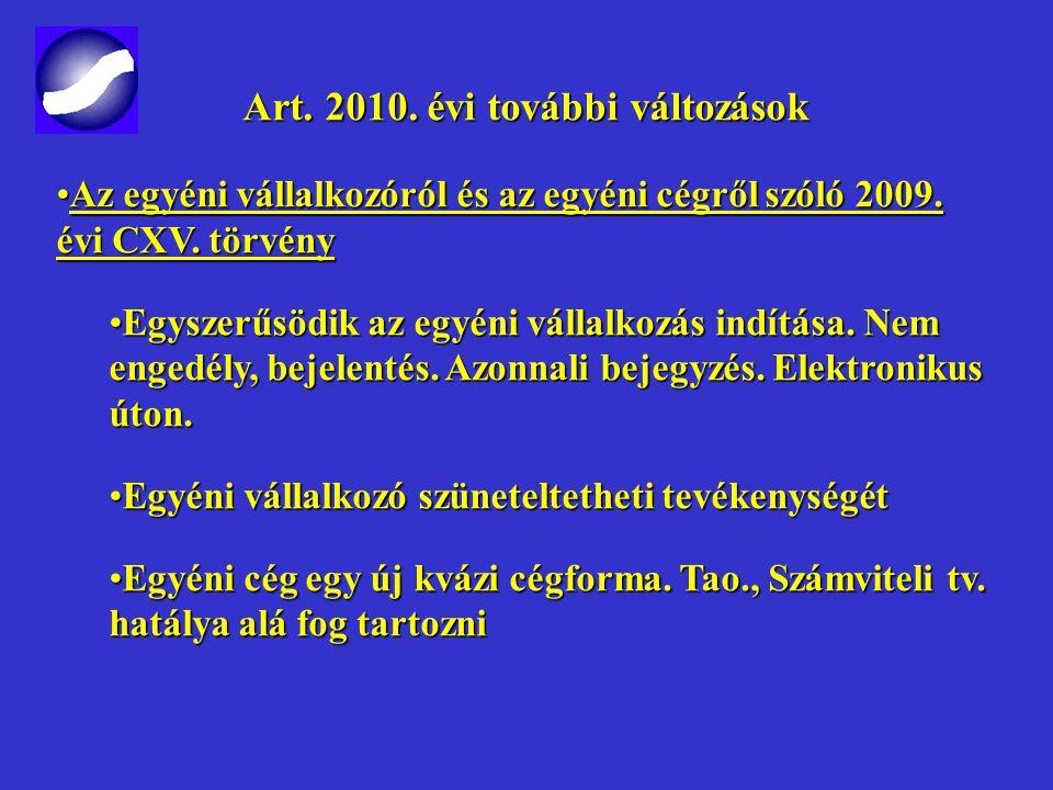 Art. 2010. évi további változások Art. 2010. évi további változások Az egyéni vállalkozóról és az egyéni cégről szóló 2009. évi CXV. törvénnyel és a m