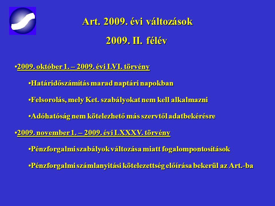 Art. 2009. évi változások Art. 2009. évi változások 2009. II. félév 2009. szeptember 1. – 2009. évi XXXI. törvény, 2009. évi XXXV. törvény és 2009. év