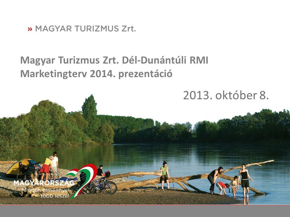 Magyar Turizmus Zrt. Dél-Dunántúli RMI Marketingterv 2014. prezentáció 2013. október 8.