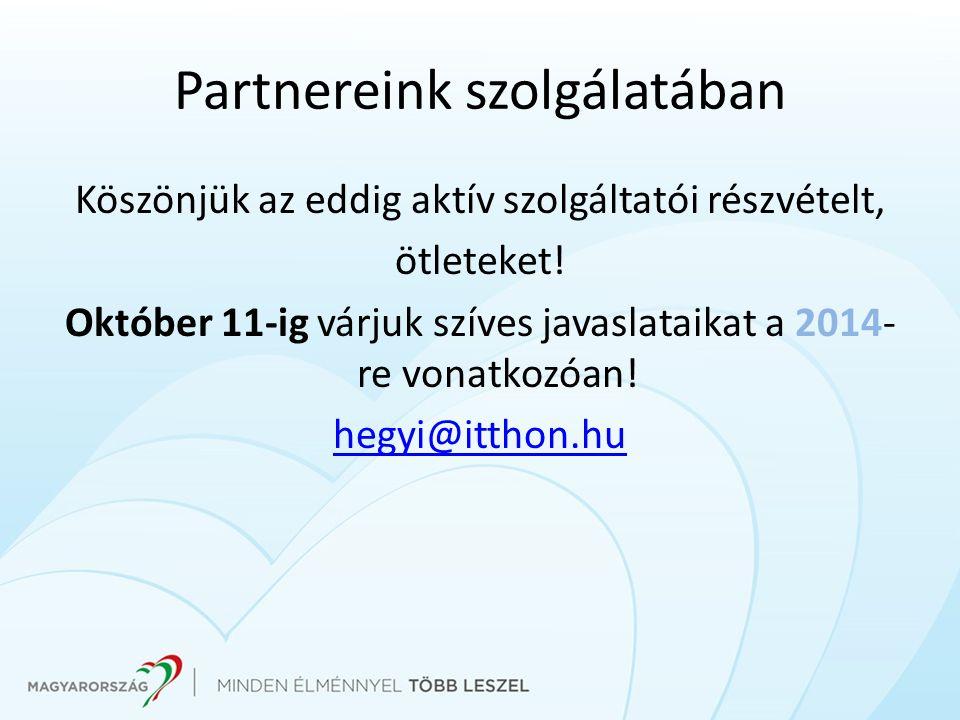 Partnereink szolgálatában Köszönjük az eddig aktív szolgáltatói részvételt, ötleteket! Október 11-ig várjuk szíves javaslataikat a 2014- re vonatkozóa