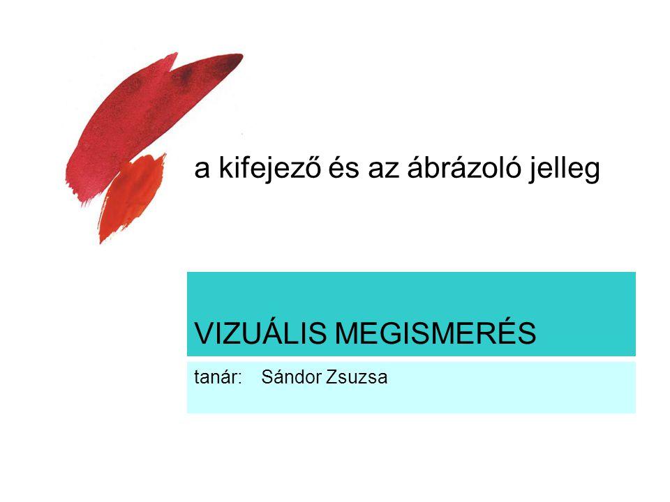 VIZUÁLIS MEGISMERÉS tanár: Sándor Zsuzsa a kifejező és az ábrázoló jelleg