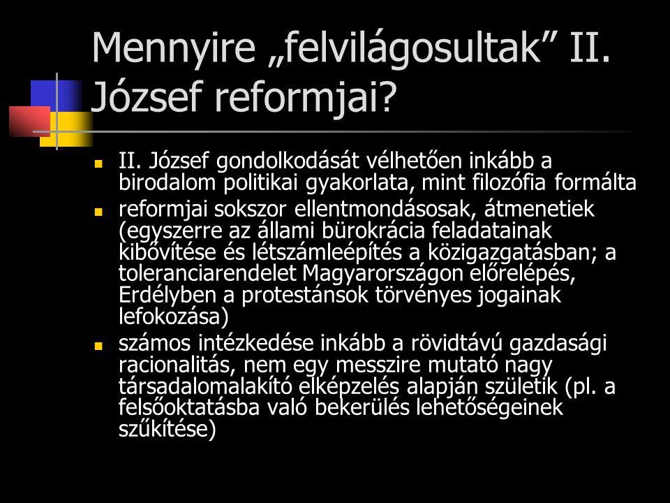 """Mennyire """"felvilágosultak"""" II. József reformjai? II. József gondolkodását vélhetően inkább a birodalom politikai gyakorlata, mint filozófia formálta r"""