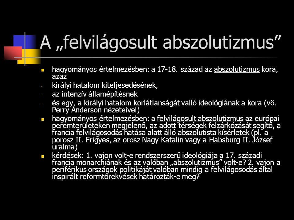 """A """"felvilágosult abszolutizmus"""" hagyományos értelmezésben: a 17-18. század az abszolutizmus kora, azaz - királyi hatalom kiteljesedésének, - az intenz"""