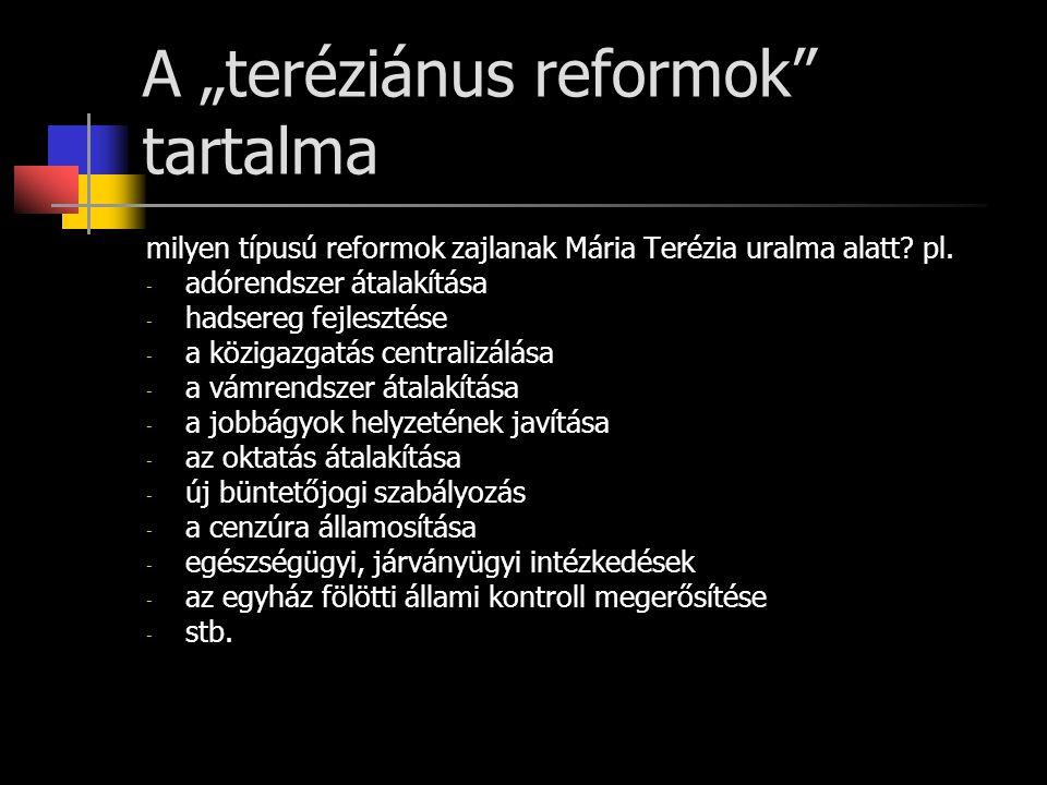 """A """"teréziánus reformok"""" tartalma milyen típusú reformok zajlanak Mária Terézia uralma alatt? pl. - adórendszer átalakítása - hadsereg fejlesztése - a"""