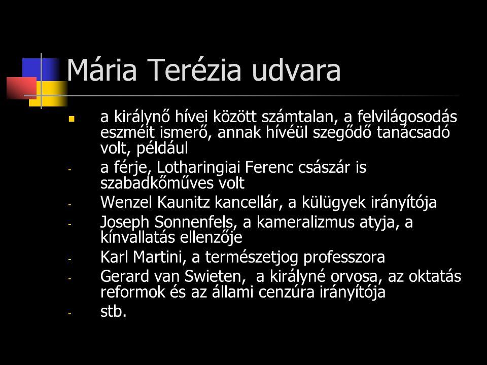 Mária Terézia udvara a királynő hívei között számtalan, a felvilágosodás eszméit ismerő, annak hívéül szegődő tanácsadó volt, például - a férje, Lotha