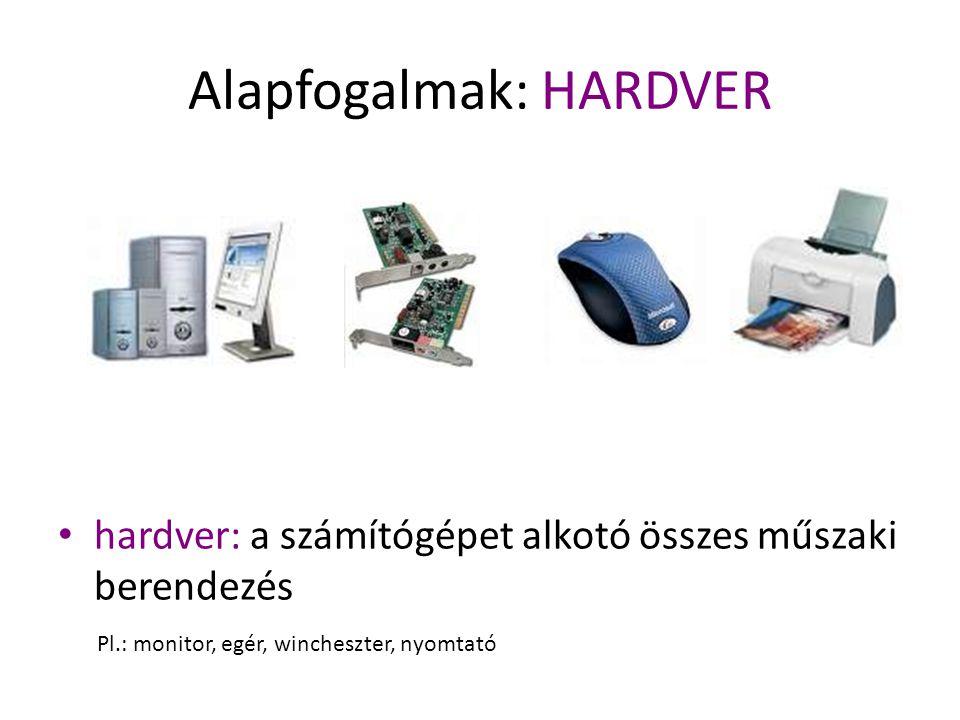 Alapfogalmak: HARDVER hardver: a számítógépet alkotó összes műszaki berendezés Pl.: monitor, egér, wincheszter, nyomtató