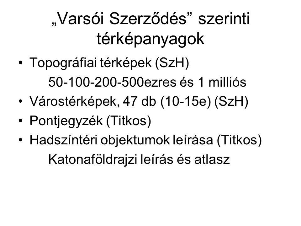 """""""Varsói Szerződés szerinti térképanyagok Topográfiai térképek (SzH) 50-100-200-500ezres és 1 milliós Várostérképek, 47 db (10-15e) (SzH) Pontjegyzék (Titkos) Hadszíntéri objektumok leírása (Titkos) Katonaföldrajzi leírás és atlasz"""