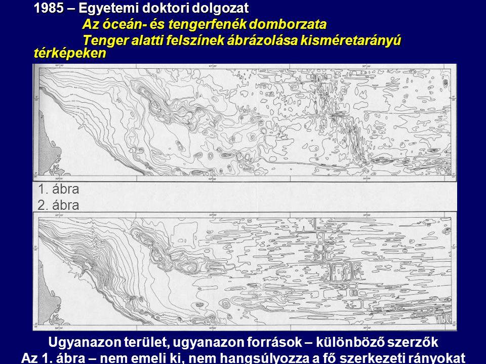 1985 – Egyetemi doktori dolgozat Az óceán- és tengerfenék domborzata Tenger alatti felszínek ábrázolása kisméretarányú térképeken Ugyanazon terület, u