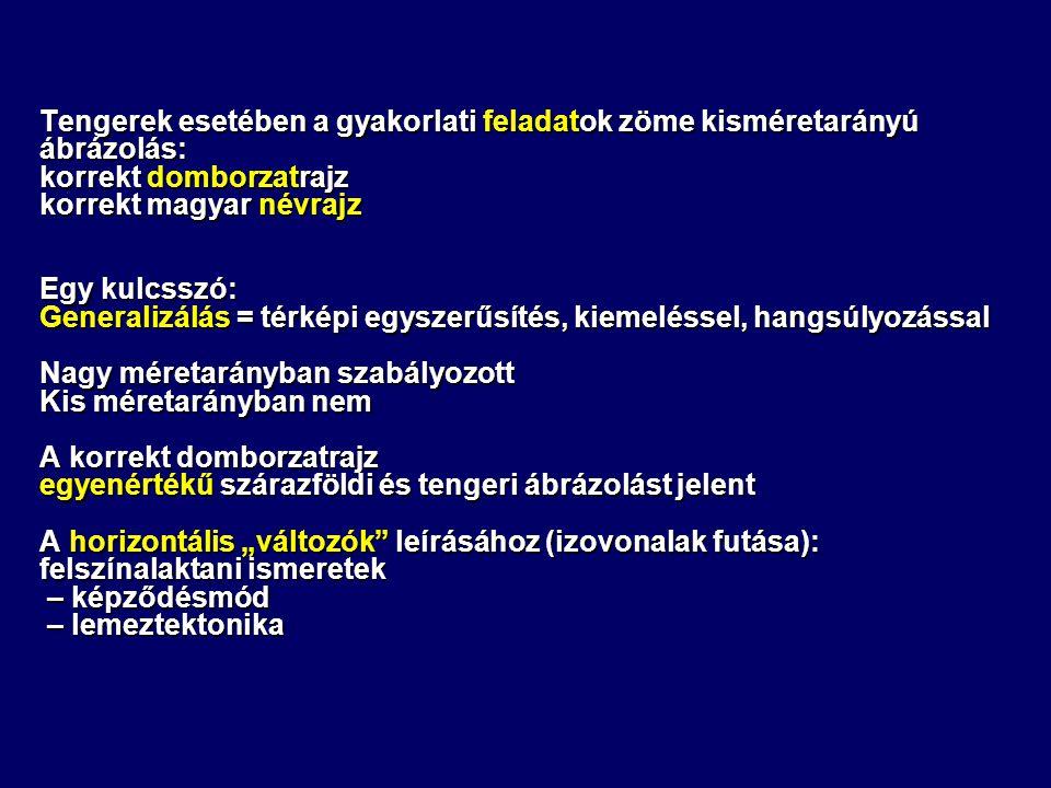 """Tengerek esetében a gyakorlati feladatok zöme kisméretarányú ábrázolás: korrekt domborzatrajz korrekt magyar névrajz Egy kulcsszó: Generalizálás = térképi egyszerűsítés, kiemeléssel, hangsúlyozással Nagy méretarányban szabályozott Kis méretarányban nem A korrekt domborzatrajz egyenértékű szárazföldi és tengeri ábrázolást jelent A horizontális """"változók leírásához (izovonalak futása): felszínalaktani ismeretek – képződésmód – képződésmód – lemeztektonika – lemeztektonika"""