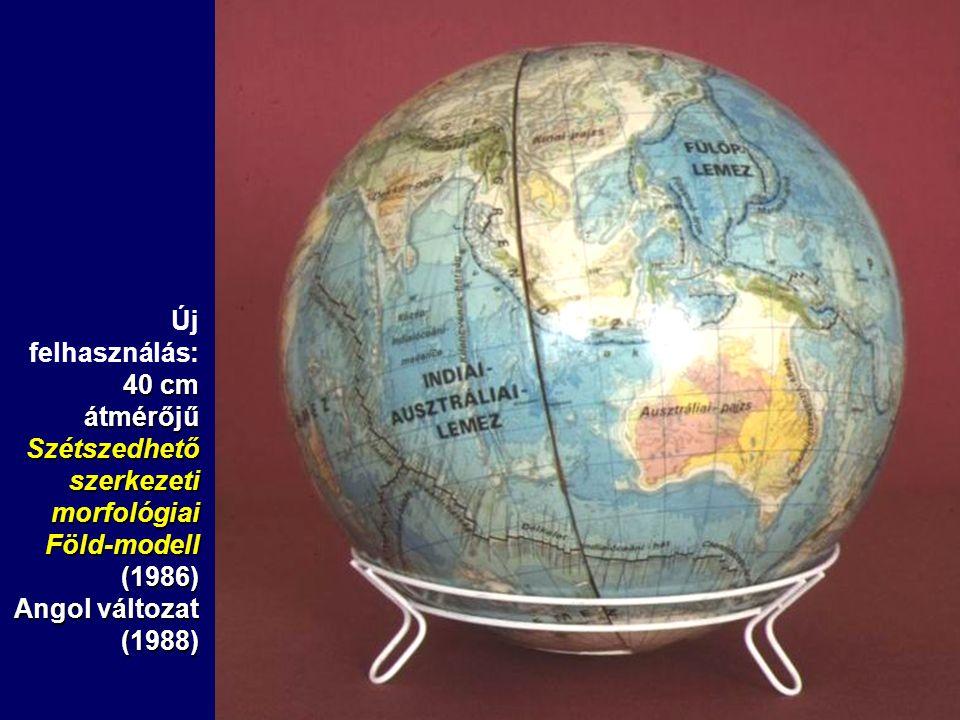 Új felhasználás: 40 cm átmérőjű Szétszedhető szerkezeti morfológiai Föld-modell (1986) Angol változat (1988)