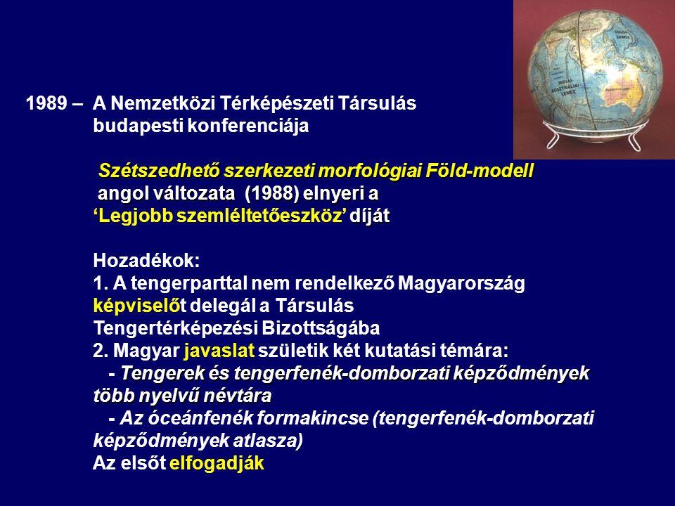 1989 – A Nemzetközi Térképészeti Társulás budapesti konferenciája Szétszedhető szerkezeti morfológiai Föld-modell angol változata (1988) elnyeri a angol változata (1988) elnyeri a díját 'Legjobb szemléltetőeszköz' díját Hozadékok: 1.