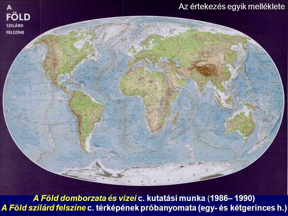 ( A Föld domborzata és vizei c. kutatási munka (1986– 1990) A Föld szilárd felszíne c. térképének próbanyomata (egy- és kétgerinces h.) Az értekezés e