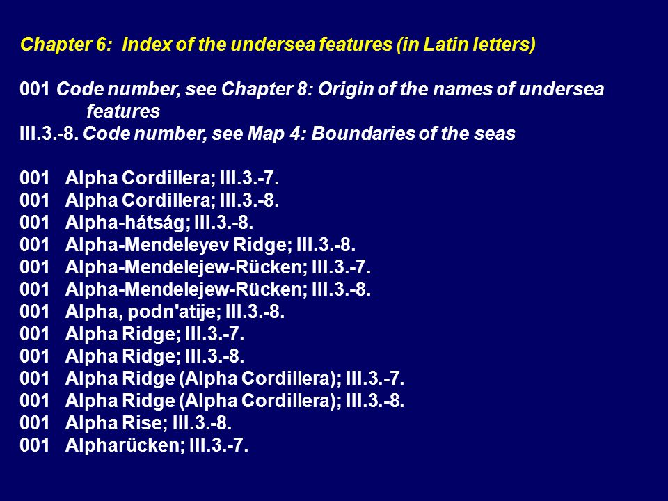 Chapter 7: Russian language Index of the undersea features (in Cyrillic letters) 001 Code number, see Chapter 8: Origin of the names of undersea features III.3.-8.