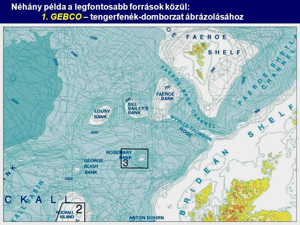 Néhány példa a legfontosabb források közül: 1. GEBCO – tengerfenék-domborzat ábrázolásához