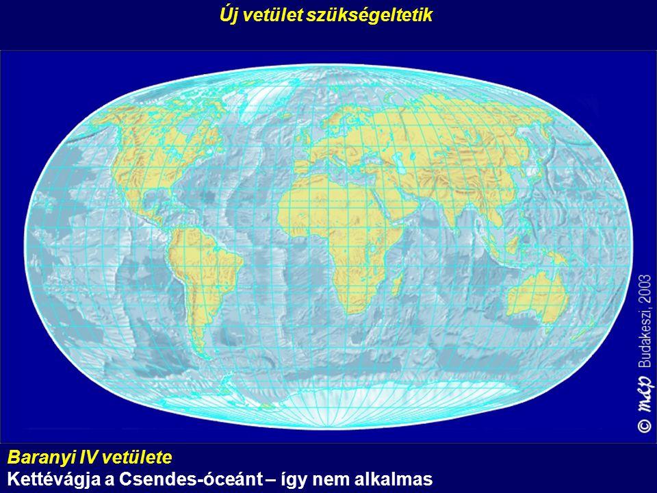 Baranyi IV vetülete Kettévágja a Csendes-óceánt – így nem alkalmas Új vetület szükségeltetik