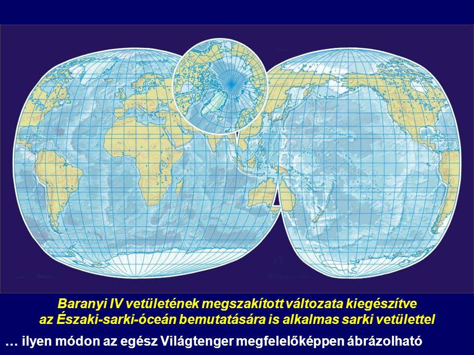 Baranyi IV vetületének megszakított változata kiegészítve az Északi-sarki-óceán bemutatására is alkalmas sarki vetülettel … ilyen módon az egész Világtenger megfelelőképpen ábrázolható