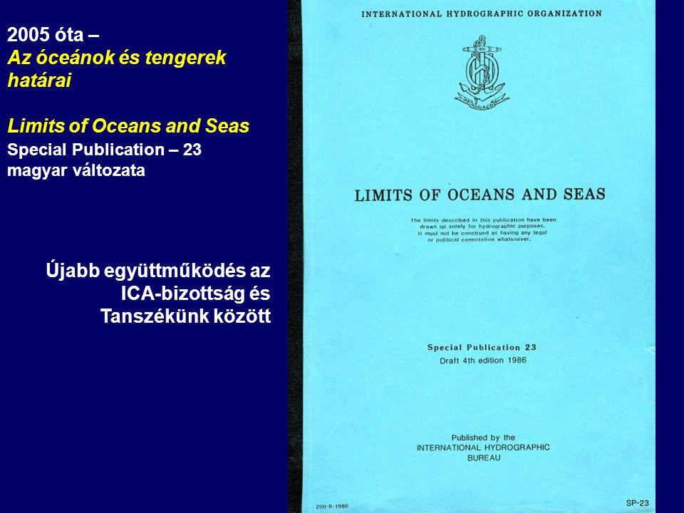 Újabb együttműködés az ICA-bizottság és Tanszékünk között 2005 óta – Az óceánok és tengerek határai Limits of Oceans and Seas Special Publication – 23 magyar változata