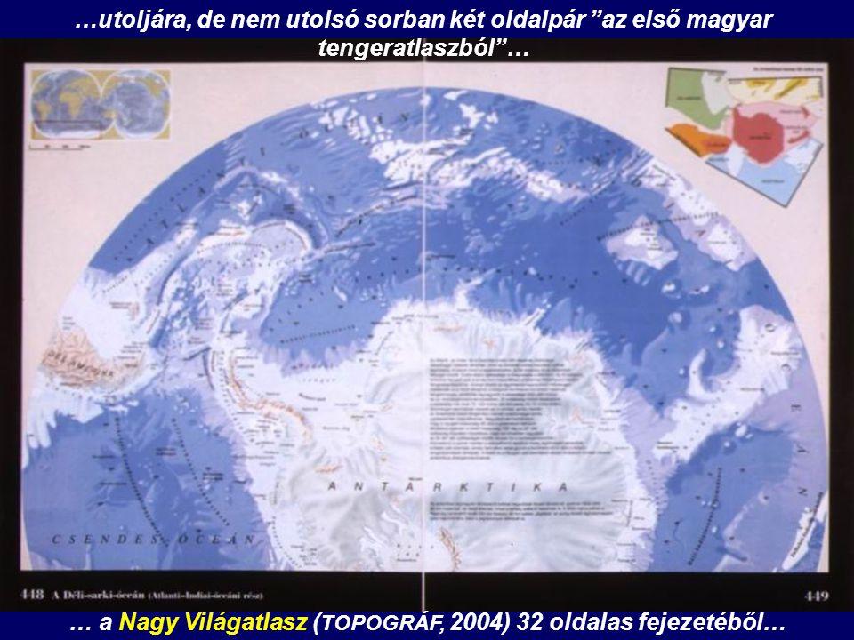 """…utoljára, de nem utolsó sorban két oldalpár """"az első magyar tengeratlaszból""""… … a Nagy Világatlasz ( TOPOGRÁF, 2004) 32 oldalas fejezetéből…"""