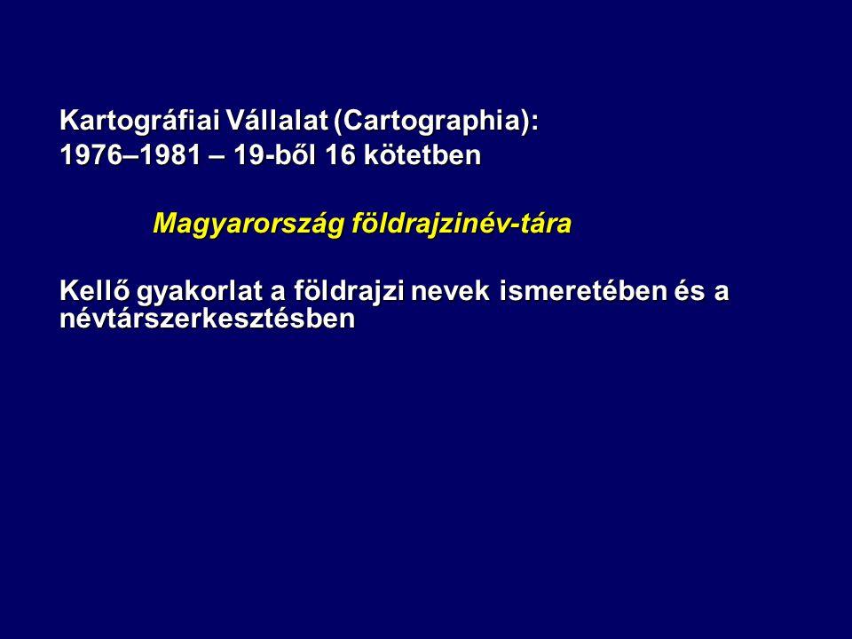 Kartográfiai Vállalat (Cartographia): 1976–1981 – 19-ből 16 kötetben Magyarország földrajzinév-tára Magyarország földrajzinév-tára Kellő gyakorlat a földrajzi nevek ismeretében és a névtárszerkesztésben
