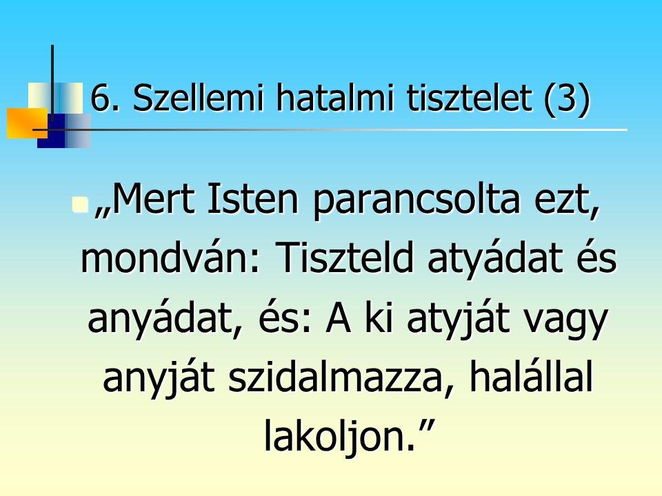 """""""Mert Isten parancsolta ezt, mondván: Tiszteld atyádat és anyádat, és: A ki atyját vagy anyját szidalmazza, halállal lakoljon."""" """"Mert Isten parancsolt"""
