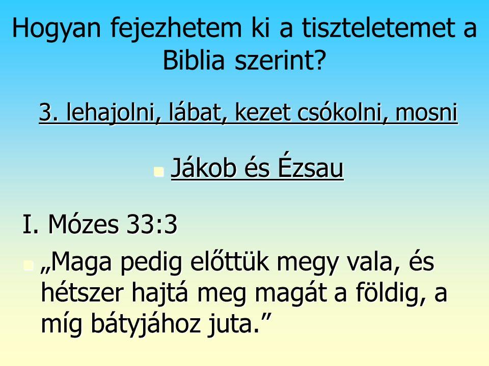 Isten rendje (2) Hogyan fejezhetem ki a tiszteletemet a Biblia szerint? 3. lehajolni, lábat, kezet csókolni, mosni Jákob és Ézsau Jákob és Ézsau I. Mó
