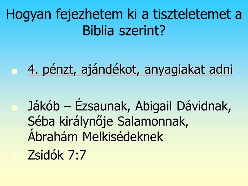 4. pénzt, ajándékot, anyagiakat adni 4. pénzt, ajándékot, anyagiakat adni Jákób – Ézsaunak, Abigail Dávidnak, Séba királynője Salamonnak, Ábrahám Melk