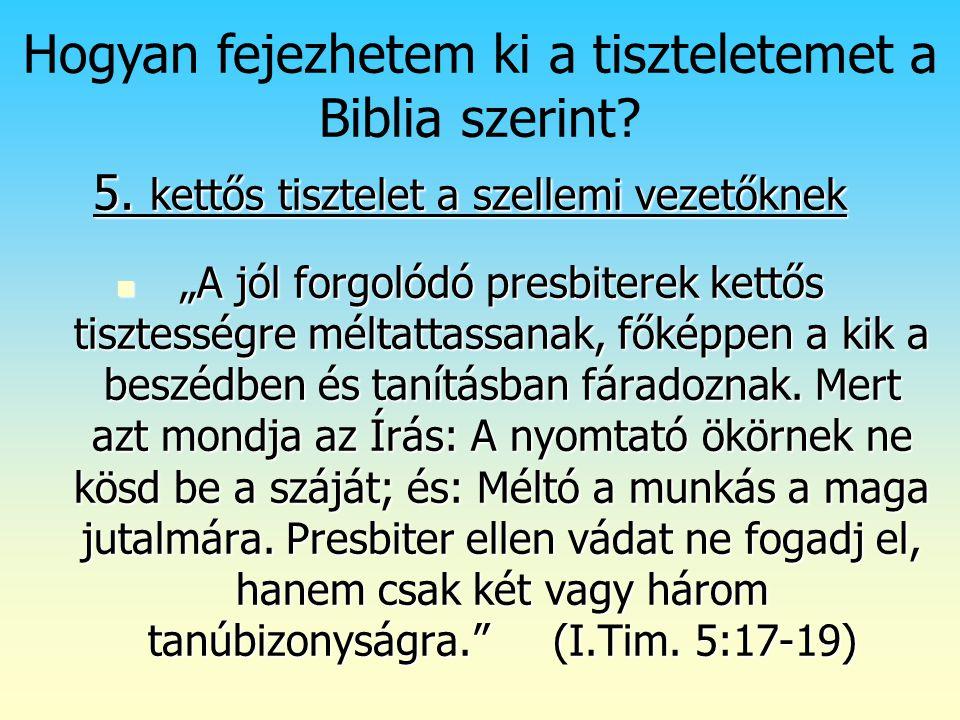 """Isten rendje (2) Hogyan fejezhetem ki a tiszteletemet a Biblia szerint? 5. kettős tisztelet a szellemi vezetőknek """"A jól forgolódó presbiterek kettős"""