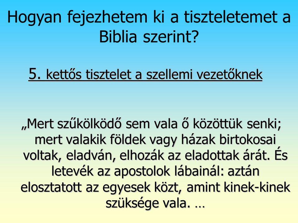 """Isten rendje (2) Hogyan fejezhetem ki a tiszteletemet a Biblia szerint? 5. kettős tisztelet a szellemi vezetőknek """"Mert szűkölködő sem vala ő közöttük"""