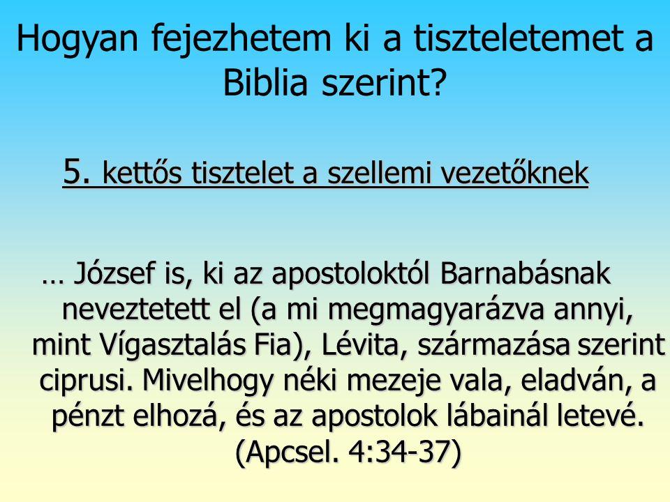 Isten rendje (2) 5. kettős tisztelet a szellemi vezetőknek … József is, ki az apostoloktól Barnabásnak neveztetett el (a mi megmagyarázva annyi, mint