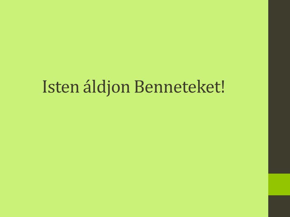 Isten áldjon Benneteket!