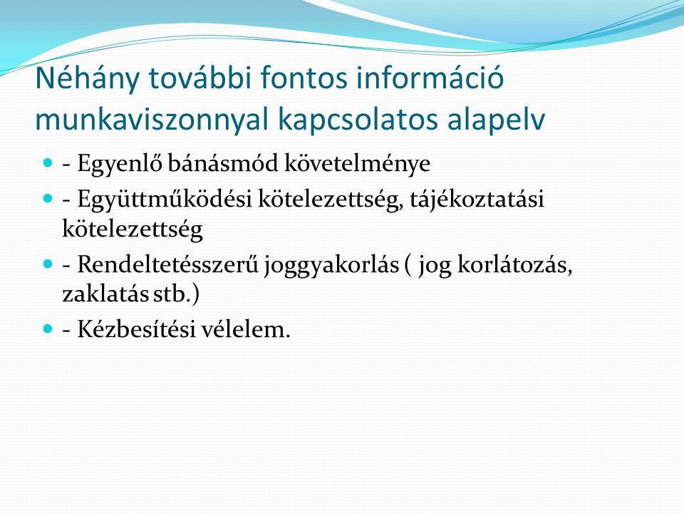 Néhány további fontos információ munkaviszonnyal kapcsolatos alapelv - Egyenlő bánásmód követelménye - Együttműködési kötelezettség, tájékoztatási köt