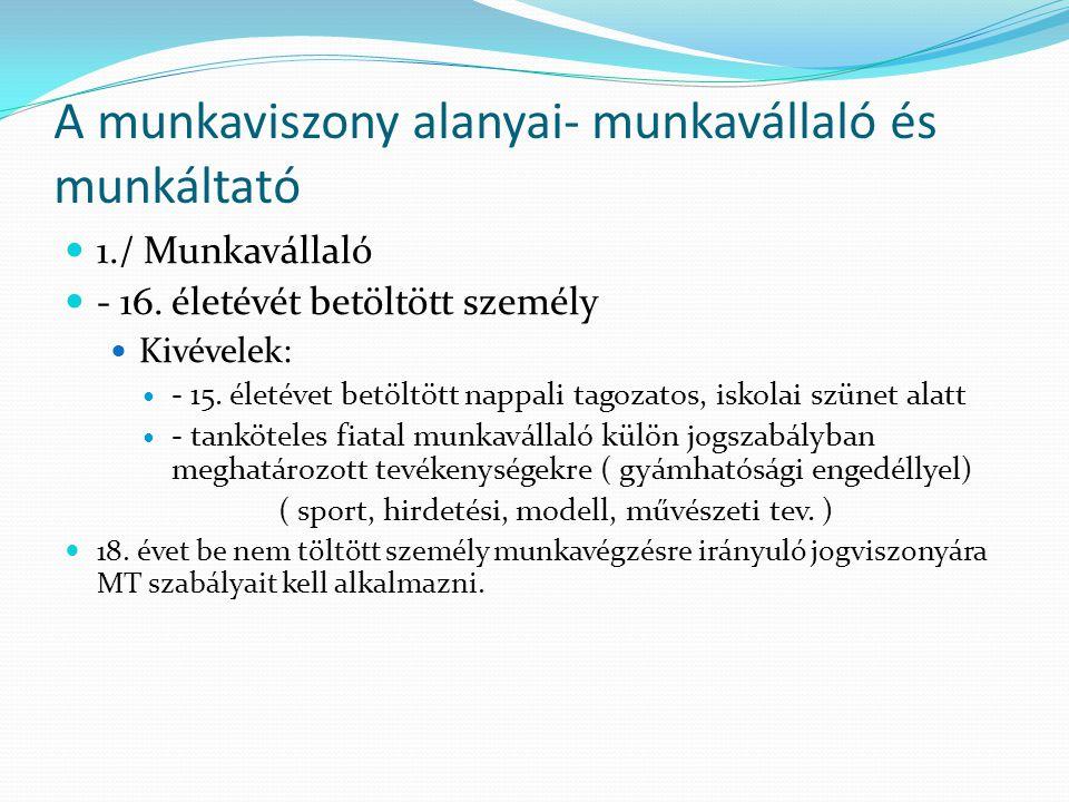 A munkaviszony alanyai- munkavállaló és munkáltató 1./ Munkavállaló - 16. életévét betöltött személy Kivévelek: - 15. életévet betöltött nappali tagoz