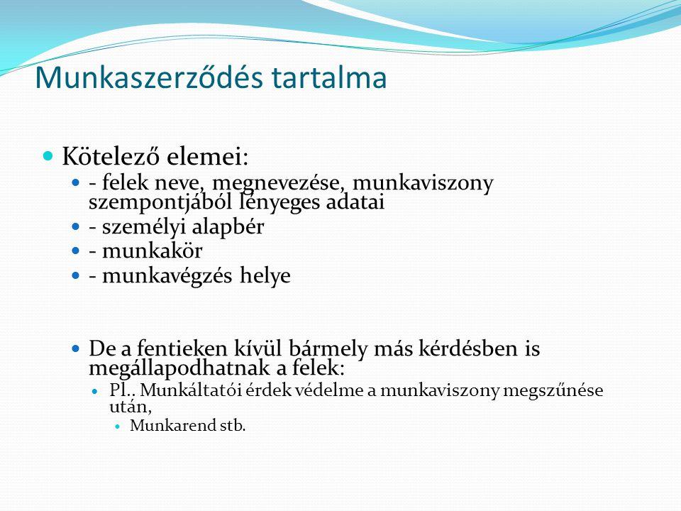Munkaszerződés tartalma Kötelező elemei: - felek neve, megnevezése, munkaviszony szempontjából lényeges adatai - személyi alapbér - munkakör - munkavé