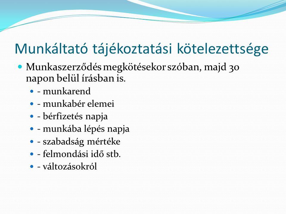 Munkáltató tájékoztatási kötelezettsége Munkaszerződés megkötésekor szóban, majd 30 napon belül írásban is. - munkarend - munkabér elemei - bérfizetés