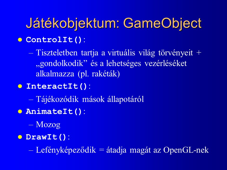 """Játékobjektum: GameObject ControlIt() : –Tiszteletben tartja a virtuális világ törvényeit + """"gondolkodik és a lehetséges vezérléséket alkalmazza (pl."""