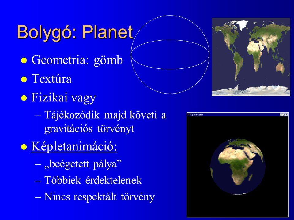 """Bolygó: Planet l Geometria: gömb l Textúra l Fizikai vagy –Tájékozódik majd követi a gravitációs törvényt l Képletanimáció: –""""beégetett pálya –Többiek érdektelenek –Nincs respektált törvény"""