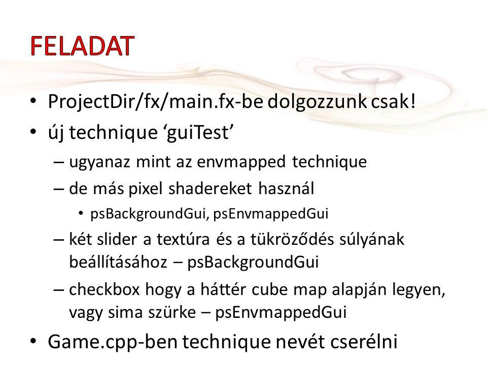 ProjectDir/fx/main.fx-be dolgozzunk csak! új technique 'guiTest' – ugyanaz mint az envmapped technique – de más pixel shadereket használ psBackgroundG