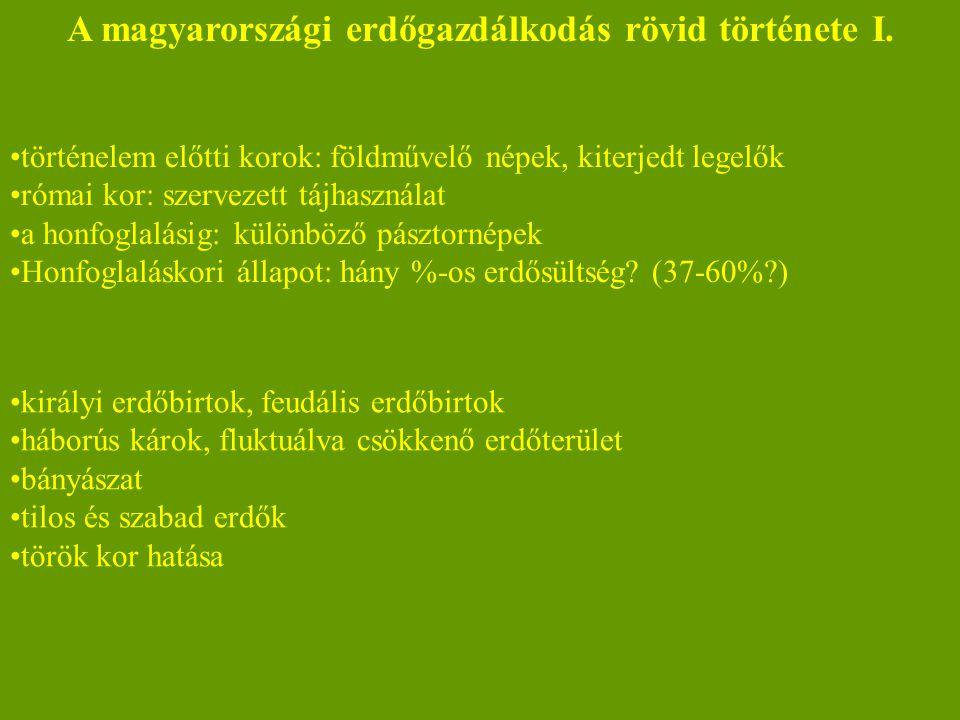 A magyarországi erdőgazdálkodás rövid története I. történelem előtti korok: földművelő népek, kiterjedt legelők római kor: szervezett tájhasználat a h