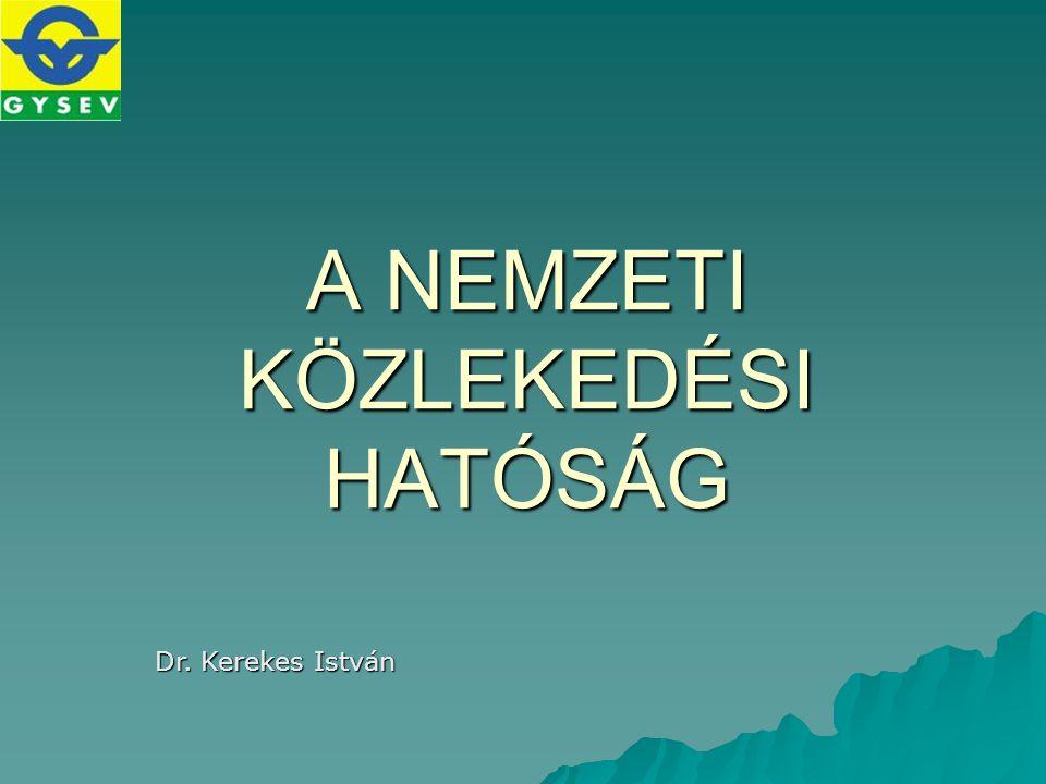A NEMZETI KÖZLEKEDÉSI HATÓSÁG Dr. Kerekes István